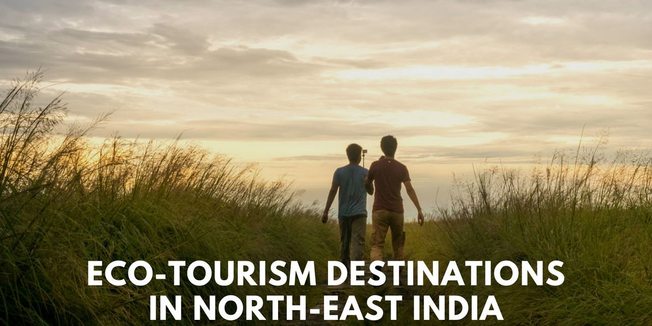 Ecotourism Destinations in Northeast India – the new way of travel