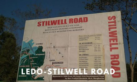 Ledo Stilwell Road : The Road that connected India to Burma & China