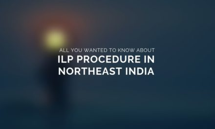All you wanted to know about ILP procedure in Northeast India